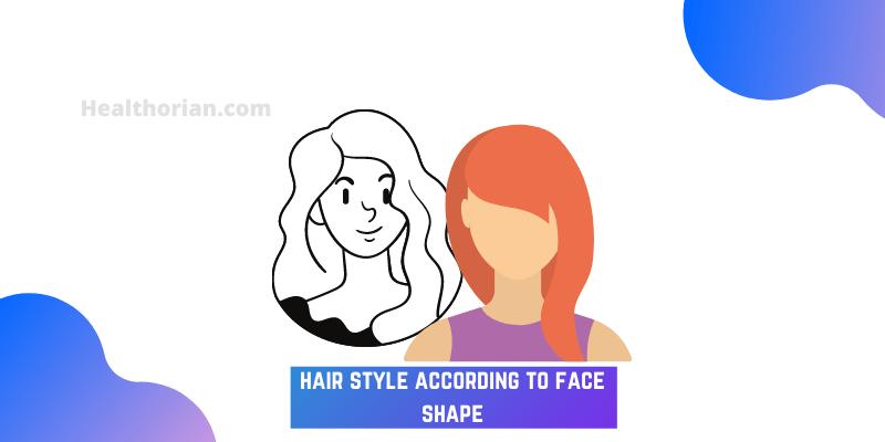 hair style according to face shape(healthorian.com.)