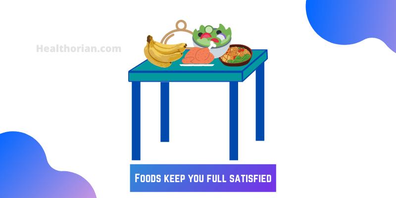 Foods keep you full satisfied(healtlhorian.com)